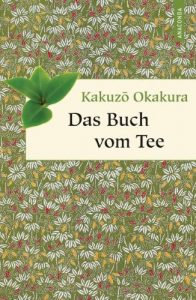 Das Buch vom Tee von Kakuzo Okakura